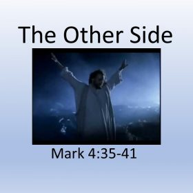 "7-15-2018 Pastor Guy ""The Other Side"" Mark 4:35-41"