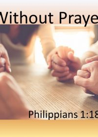 """8-12-18 Pastor Guy Myers """"Without Prayer"""" Philippians 1:18-26"""
