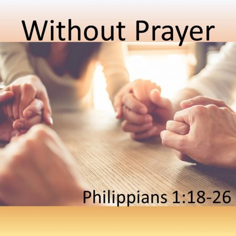 "8-12-18 Pastor Guy Myers ""Without Prayer"" Philippians 1:18-26"