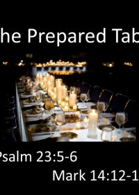 "10-07-2018 Pastor Guy Myers ""The Prepared Table"" Psalm 23:5-6, Mark 14:12-16"