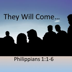 """9-30-2018 Rev. Wes Yoder """"They Will Come"""" Philippians 1:1-6"""