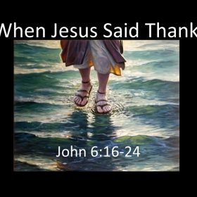 "11-25-2018 Pastor Guy Myers ""When Jesus Said Thanks"" John 6:16-24"