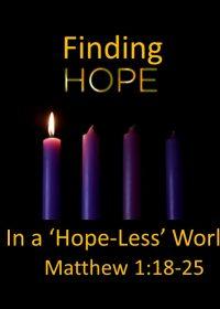 "12-2-2018 Pastor Guy ""Finding Hope in a Hopeless World"" Matthew 1:18-25"