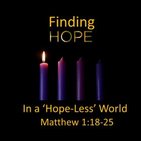 "12-2-2018 Pastor Guy ""Finding Hope in a Hopeless World"" Matthew 1:18-25"