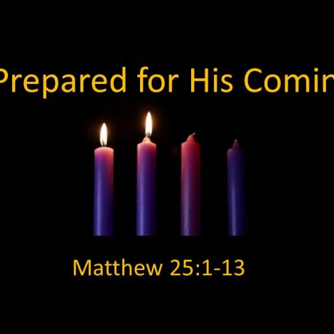 "12-9-2018 Pastor Guy Myers ""Prepared for His Coming"" Matthew 25:1-13"