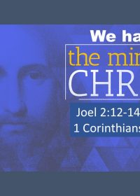 "3-24-19 Rev. Wenger, ""We Have the Mind of Christ"" Joel 2:12-14, 28-29; 1 Corinthians 2:9-16"